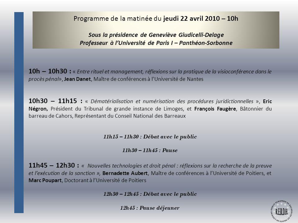 Programme de la matinée du jeudi 22 avril 2010 – 10h Sous la présidence de Geneviève Giudicelli-Delage Professeur à l'Université de Paris I – Panthéon-Sorbonne