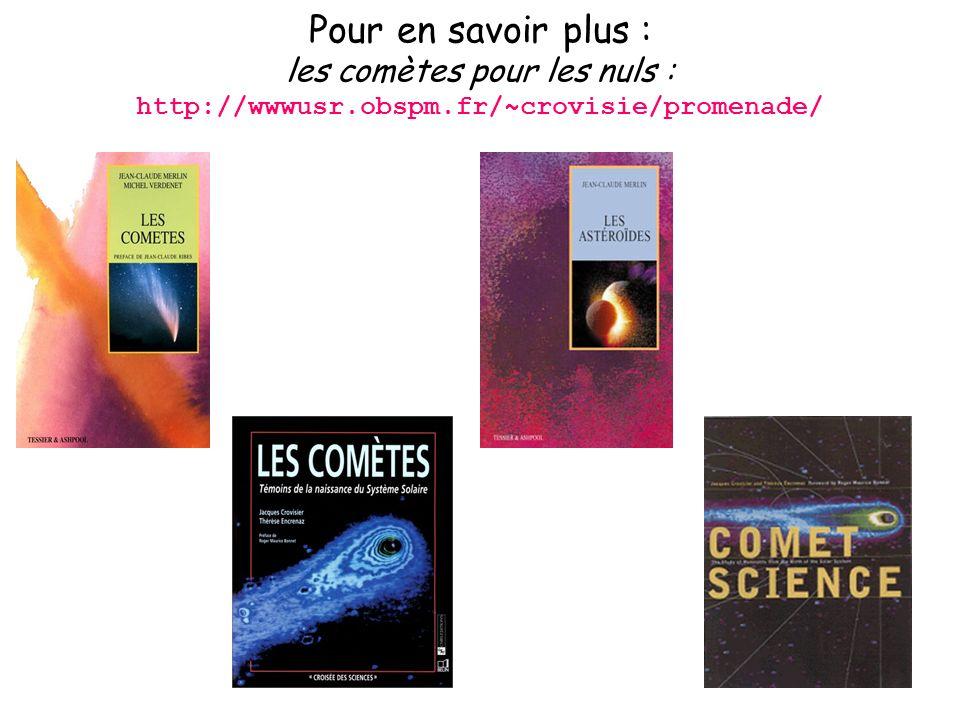 Pour en savoir plus : les comètes pour les nuls : http://wwwusr. obspm