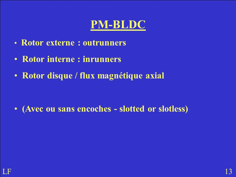 PM-BLDC Rotor interne : inrunners Rotor disque / flux magnétique axial