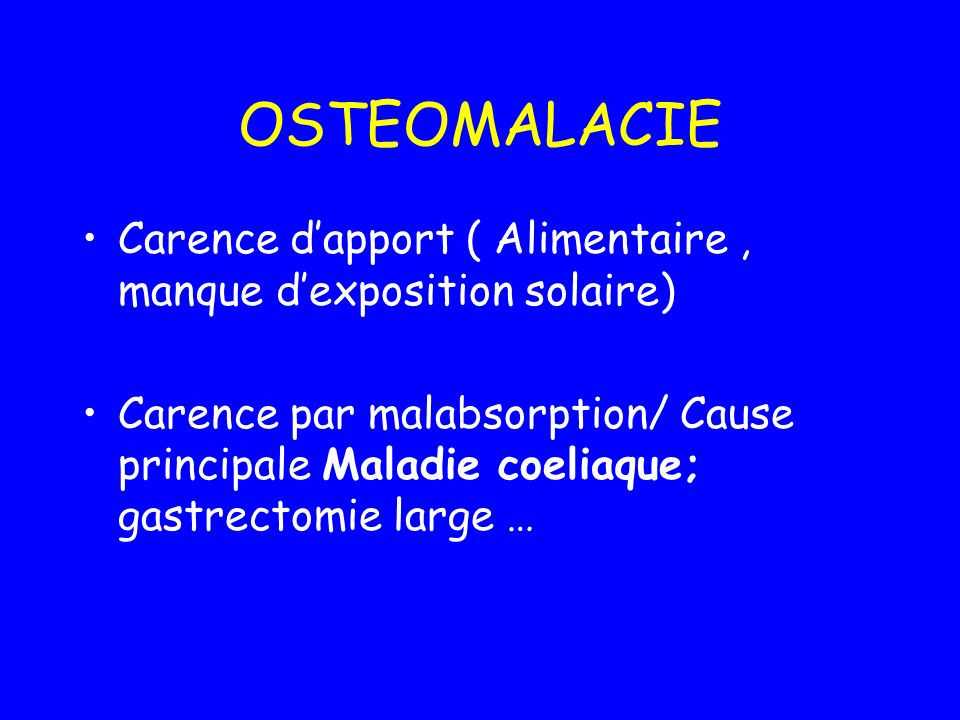 OSTEOMALACIE Carence d'apport ( Alimentaire , manque d'exposition solaire)