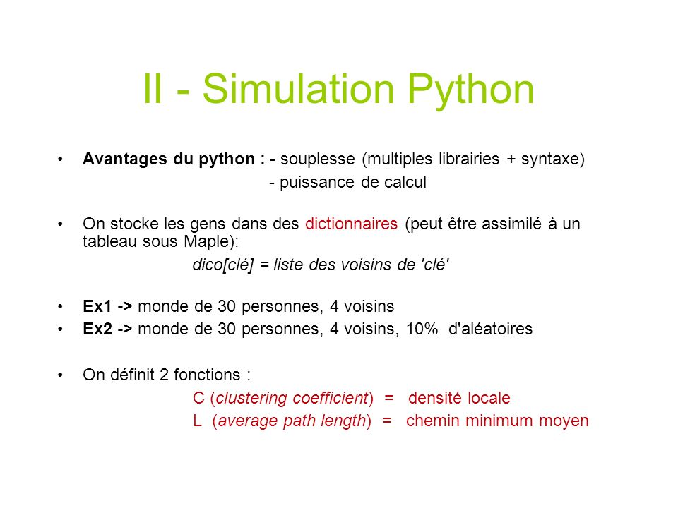 II - Simulation Python Avantages du python : - souplesse (multiples librairies + syntaxe) - puissance de calcul.