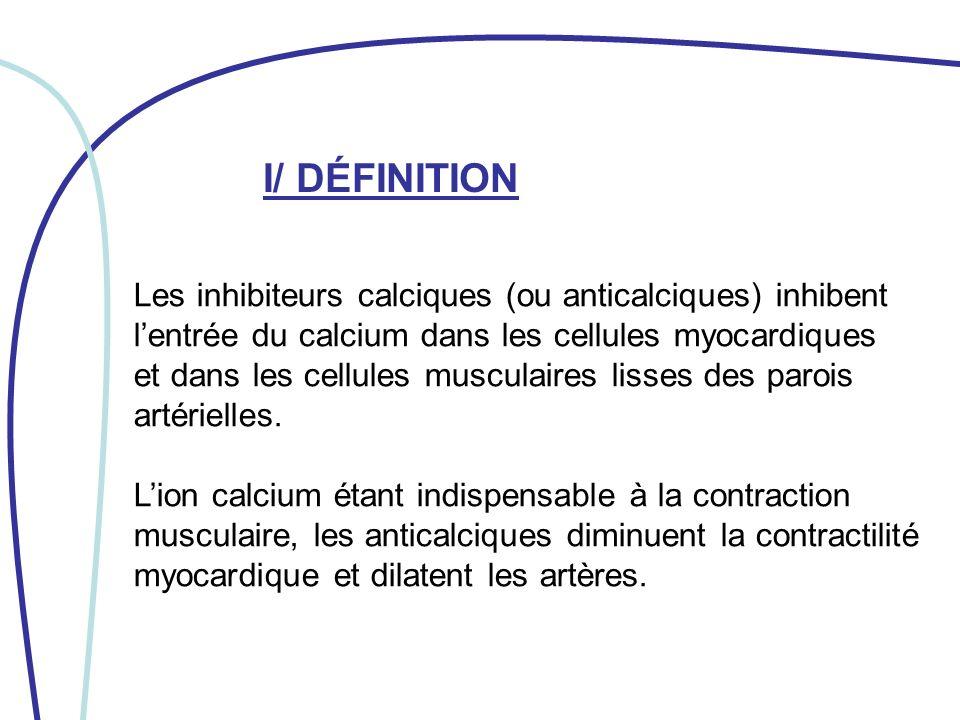 I/ DÉFINITION Les inhibiteurs calciques (ou anticalciques) inhibent