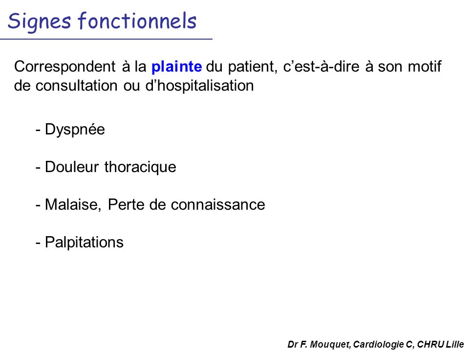 Signes fonctionnels Correspondent à la plainte du patient, c'est-à-dire à son motif de consultation ou d'hospitalisation.