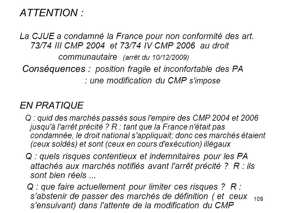 ATTENTION : La CJUE a condamné la France pour non conformité des art. 73/74 III CMP 2004 et 73/74 IV CMP 2006 au droit.