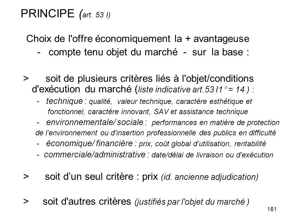 PRINCIPE (art. 53 I) Choix de l offre économiquement la + avantageuse
