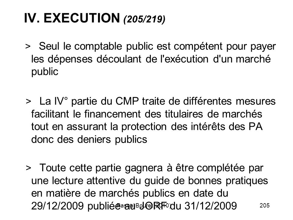 IV. EXECUTION (205/219) > Seul le comptable public est compétent pour payer les dépenses découlant de l exécution d un marché public.