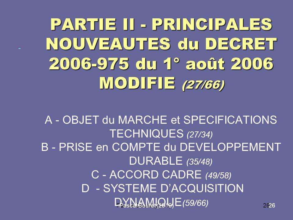 PARTIE II - PRINCIPALES NOUVEAUTES du DECRET 2006-975 du 1° août 2006 MODIFIE (27/66) A - OBJET du MARCHE et SPECIFICATIONS TECHNIQUES (27/34) B - PRISE en COMPTE du DEVELOPPEMENT DURABLE (35/48) C - ACCORD CADRE (49/58) D - SYSTEME D'ACQUISITION DYNAMIQUE(59/66)