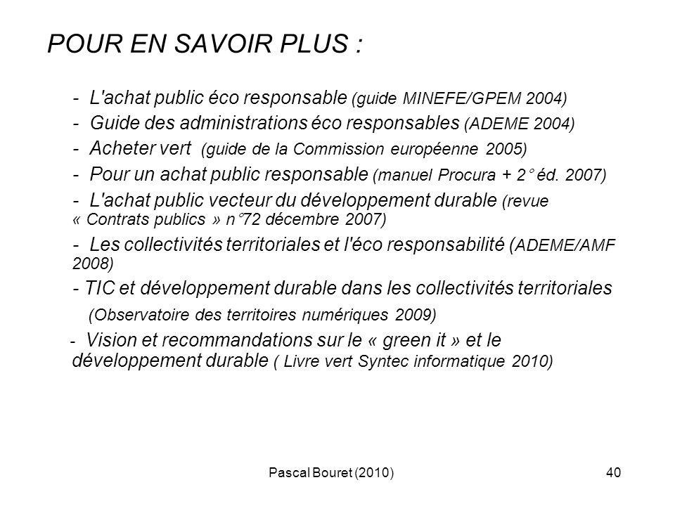 POUR EN SAVOIR PLUS : - L achat public éco responsable (guide MINEFE/GPEM 2004) - Guide des administrations éco responsables (ADEME 2004)