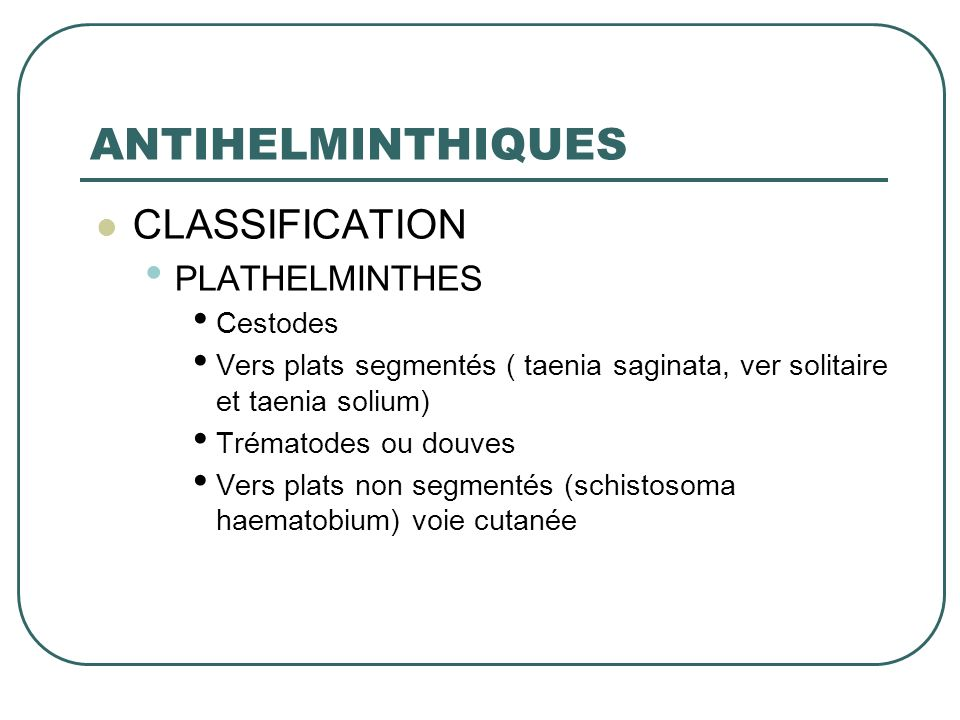 ANTIHELMINTHIQUES CLASSIFICATION PLATHELMINTHES Cestodes
