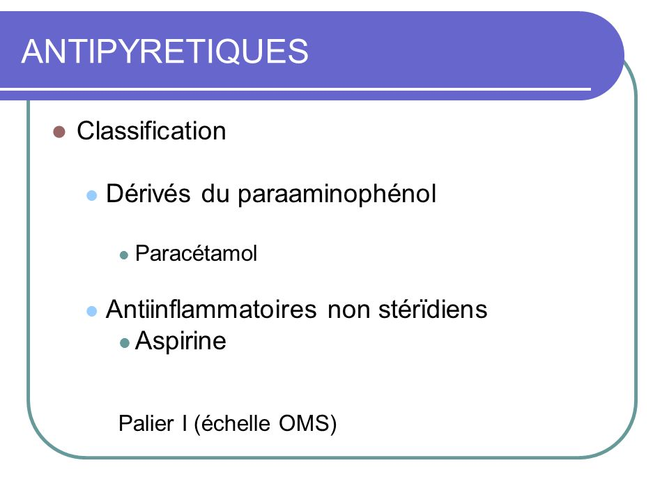 ANTIPYRETIQUES Classification Dérivés du paraaminophénol
