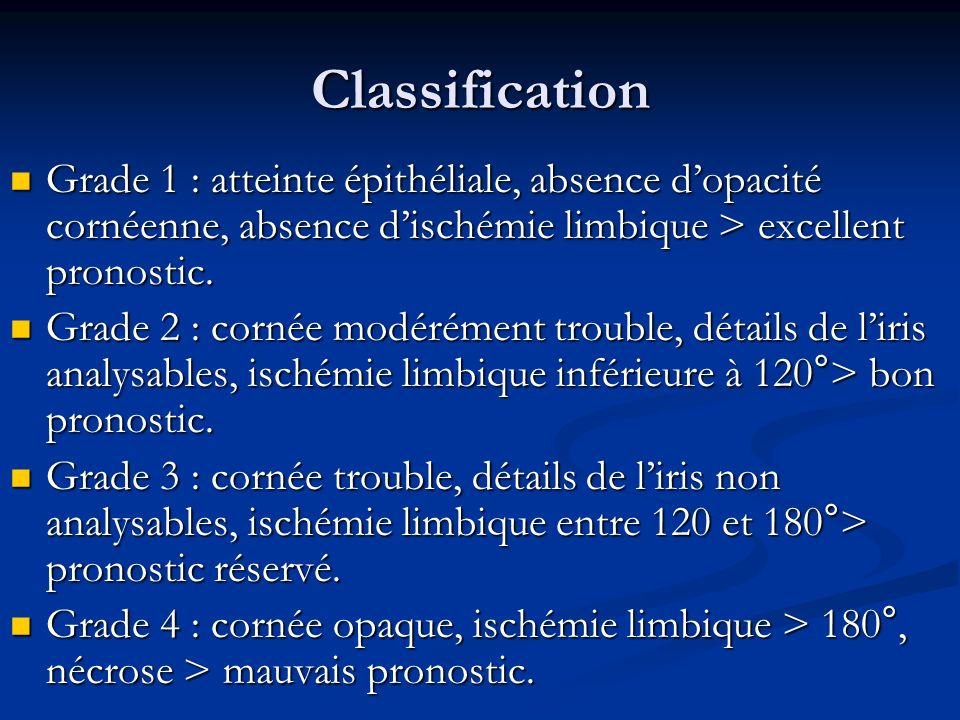 Classification Grade 1 : atteinte épithéliale, absence d'opacité cornéenne, absence d'ischémie limbique > excellent pronostic.