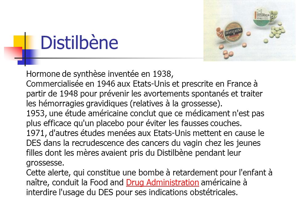 Distilbène Hormone de synthèse inventée en 1938,