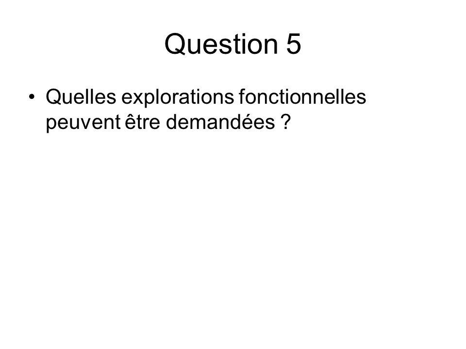 Question 5 Quelles explorations fonctionnelles peuvent être demandées