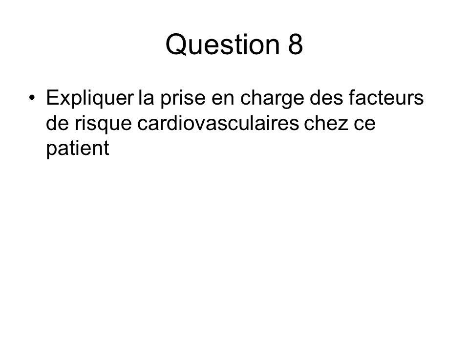 Question 8 Expliquer la prise en charge des facteurs de risque cardiovasculaires chez ce patient