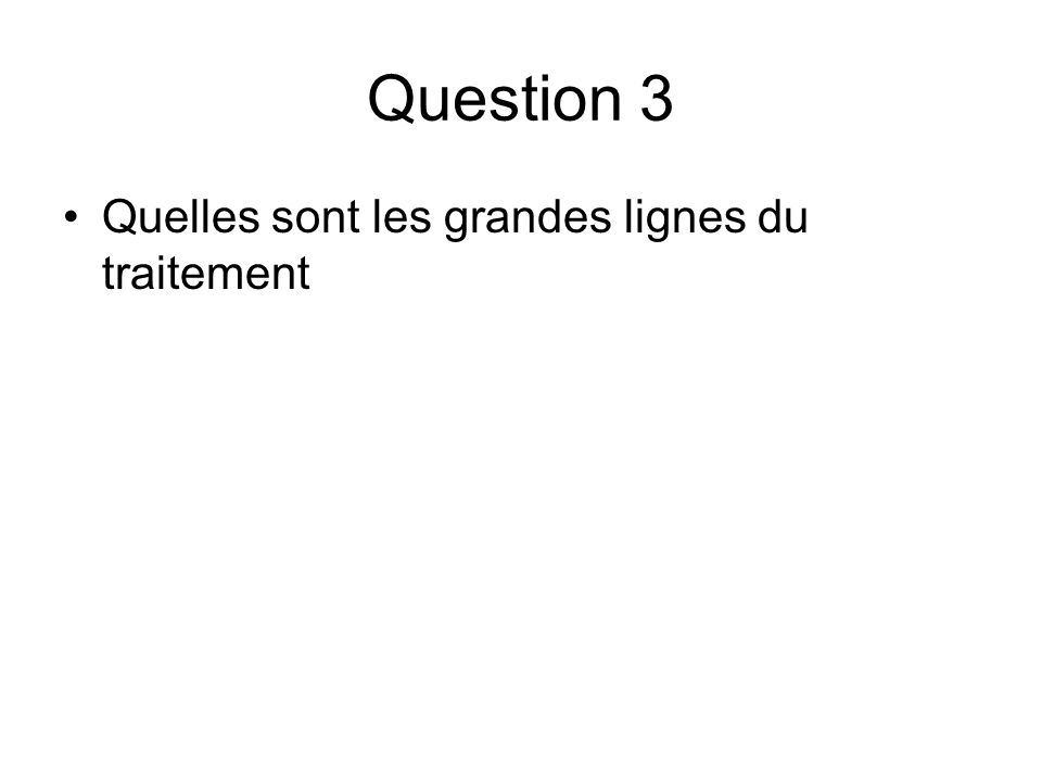 Question 3 Quelles sont les grandes lignes du traitement