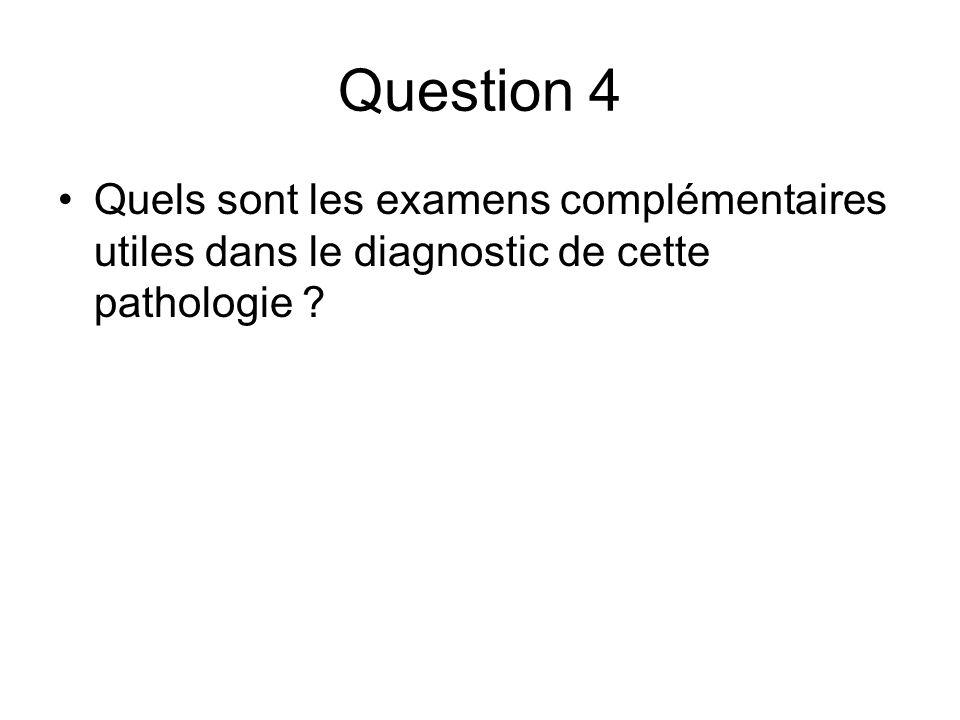 Question 4 Quels sont les examens complémentaires utiles dans le diagnostic de cette pathologie
