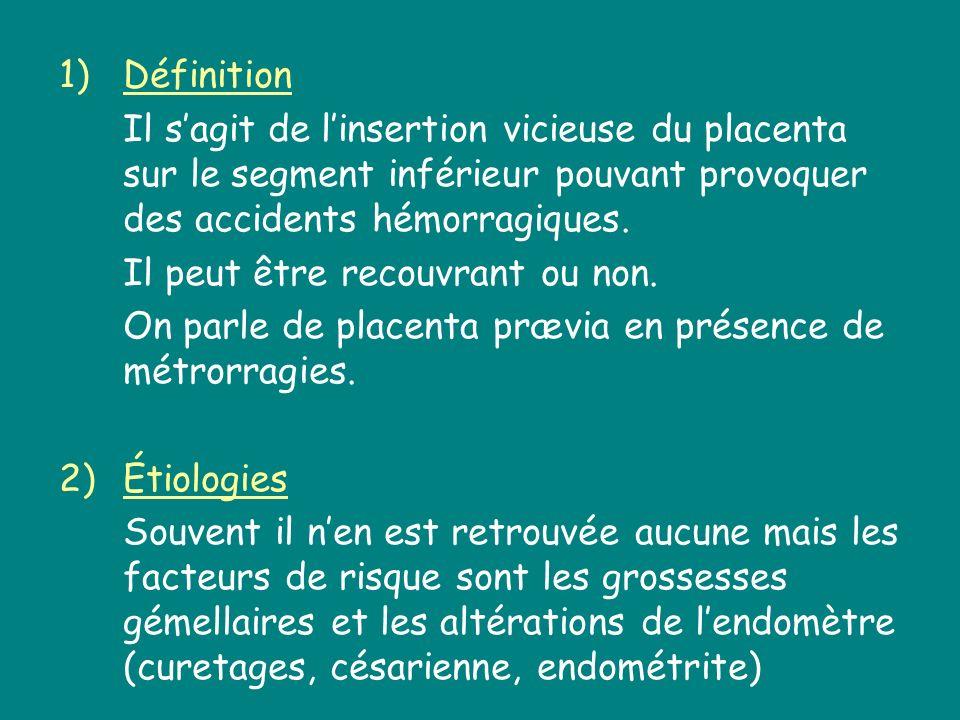 Définition Il s'agit de l'insertion vicieuse du placenta sur le segment inférieur pouvant provoquer des accidents hémorragiques.