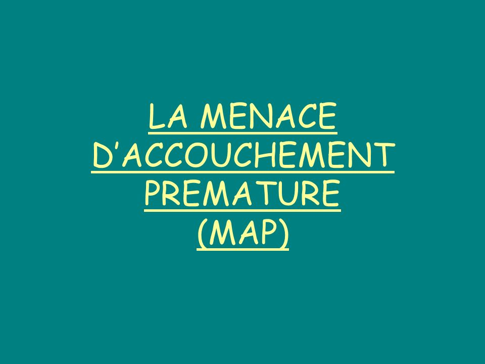 LA MENACE D'ACCOUCHEMENT PREMATURE (MAP)