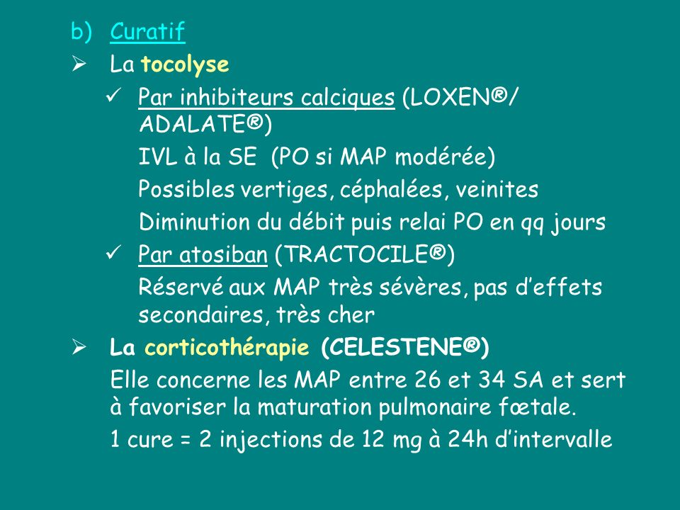 Curatif La tocolyse. Par inhibiteurs calciques (LOXEN®/ ADALATE®) IVL à la SE (PO si MAP modérée)