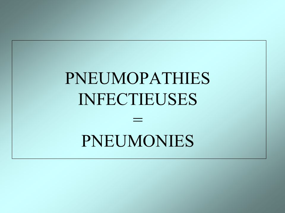 PNEUMOPATHIES INFECTIEUSES = PNEUMONIES