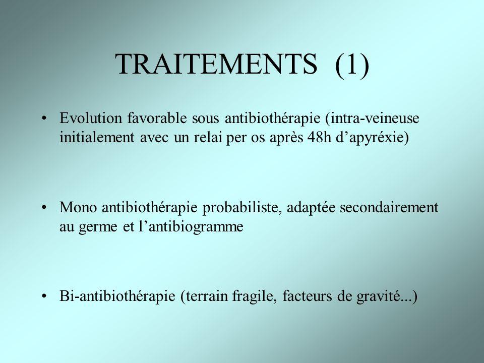 TRAITEMENTS (1) Evolution favorable sous antibiothérapie (intra-veineuse initialement avec un relai per os après 48h d'apyréxie)