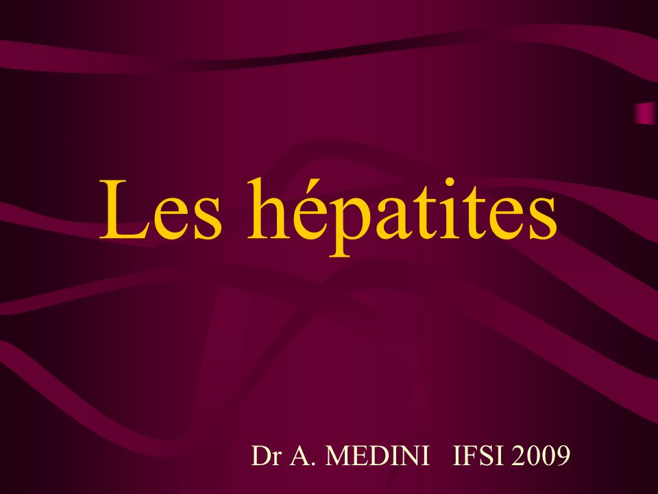 Les hépatites Dr A. MEDINI IFSI 2009