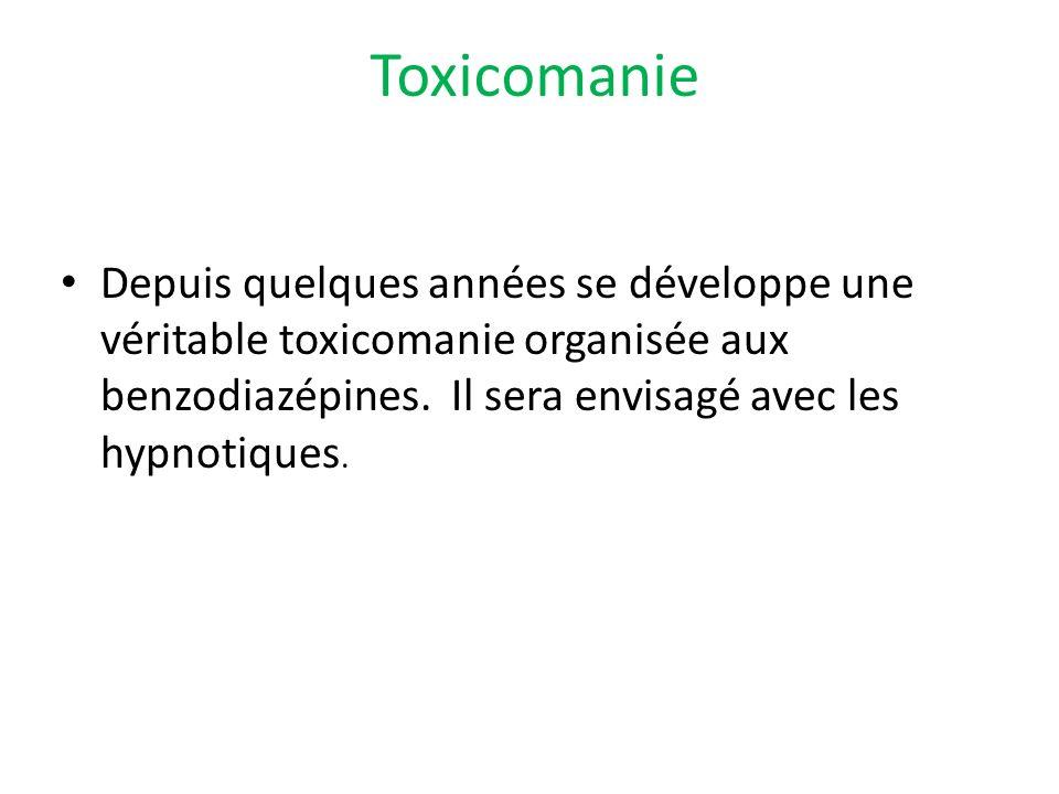 Toxicomanie Depuis quelques années se développe une véritable toxicomanie organisée aux benzodiazépines.