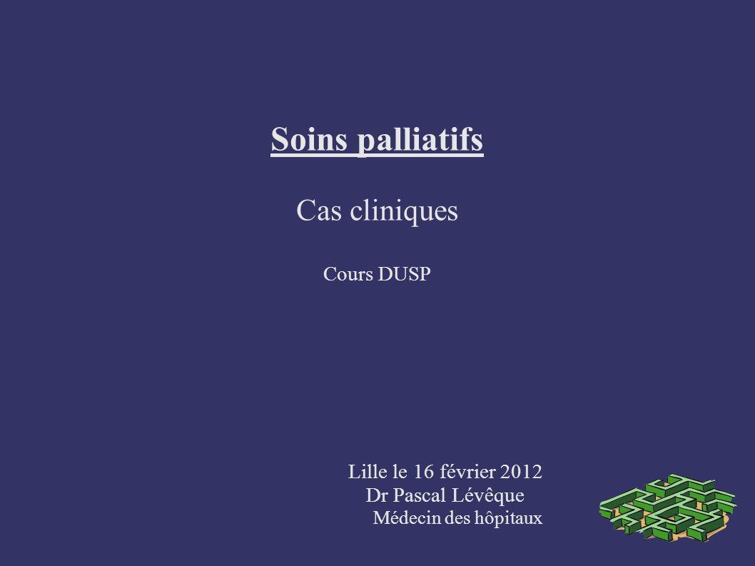 Soins palliatifs Cas cliniques Cours DUSP Lille le 16 février 2012