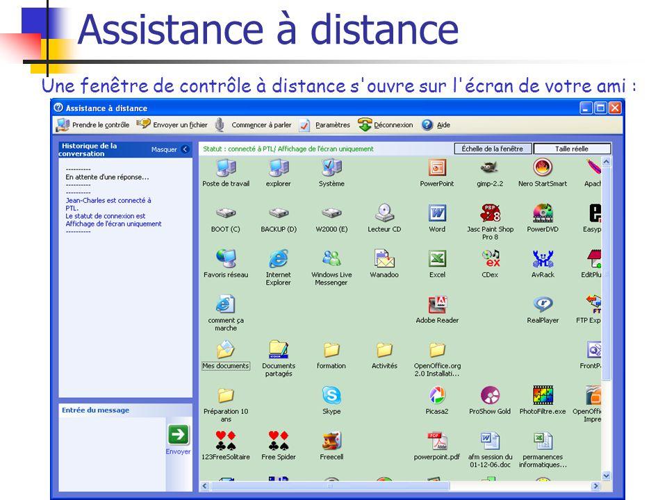 Assistance à distance Une fenêtre de contrôle à distance s ouvre sur l écran de votre ami :