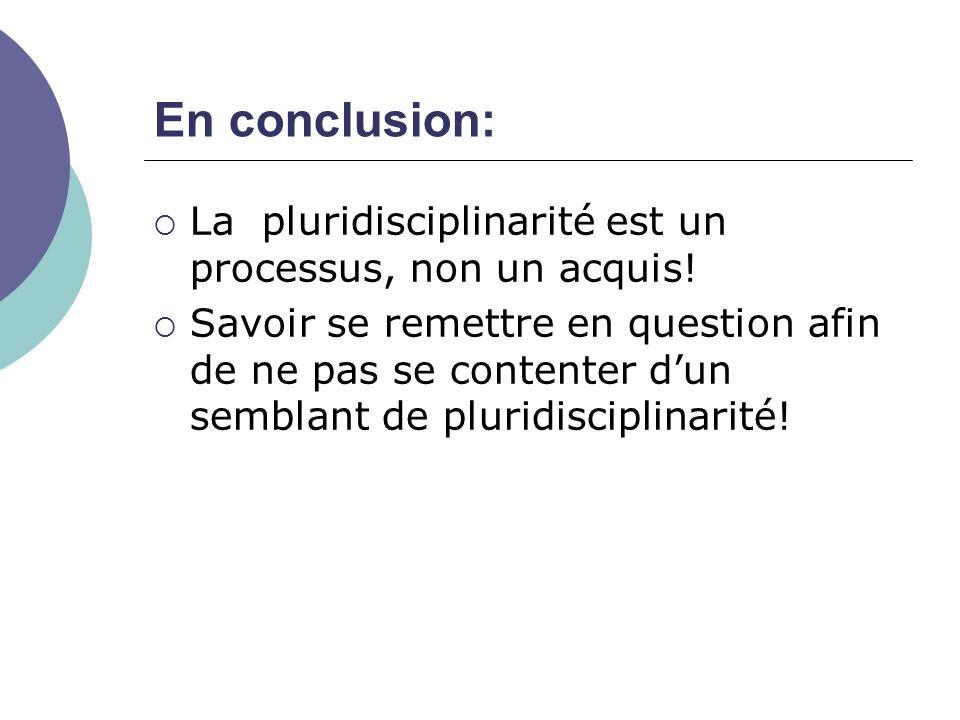 En conclusion: La pluridisciplinarité est un processus, non un acquis!