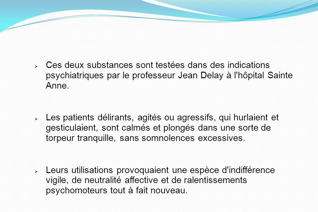 Ces deux substances sont testées dans des indications psychiatriques par le professeur Jean Delay à l hôpital Sainte Anne.