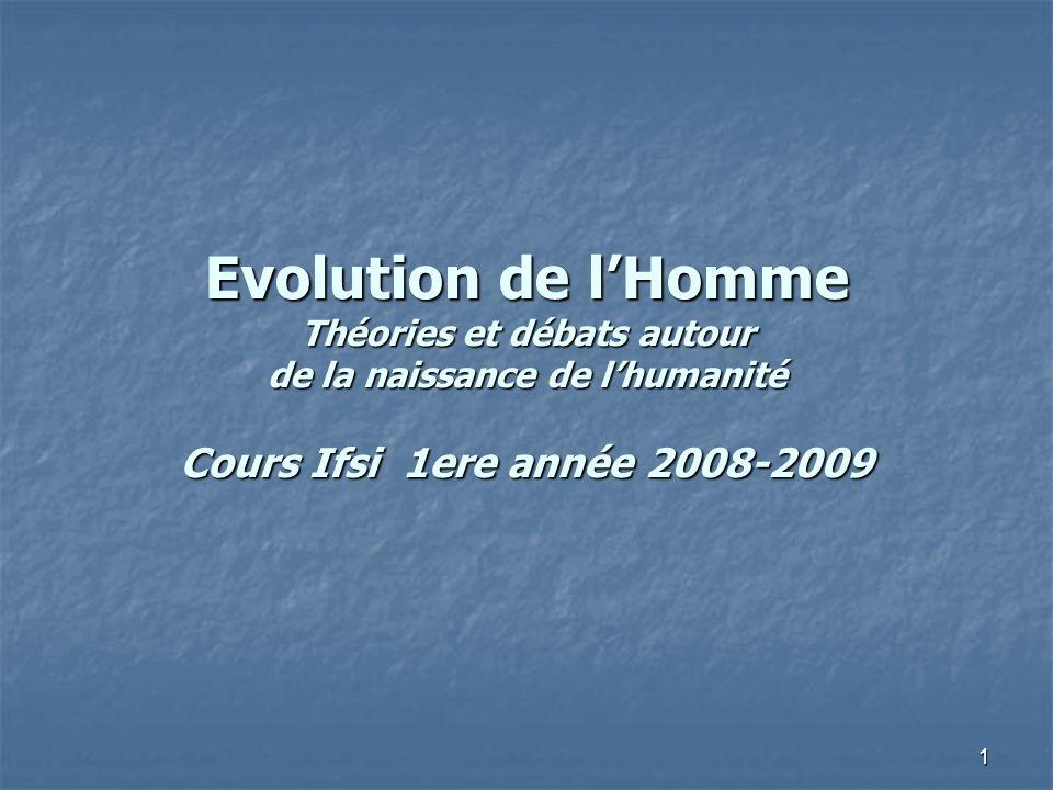 Evolution de l'Homme Théories et débats autour de la naissance de l'humanité Cours Ifsi 1ere année 2008-2009