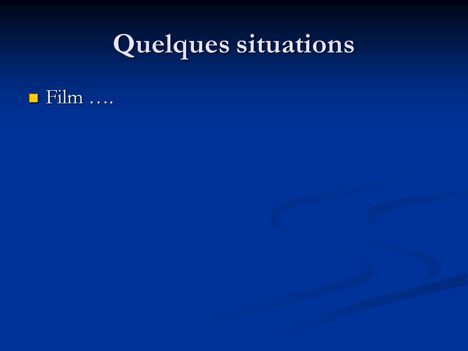 Quelques situations Film ….