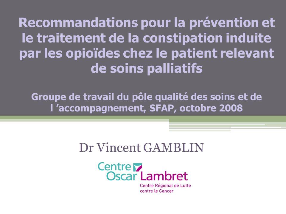 Recommandations pour la prévention et le traitement de la constipation induite par les opioïdes chez le patient relevant de soins palliatifs Groupe de travail du pôle qualité des soins et de l 'accompagnement, SFAP, octobre 2008