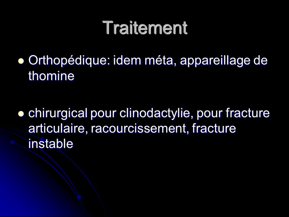 Traitement Orthopédique: idem méta, appareillage de thomine