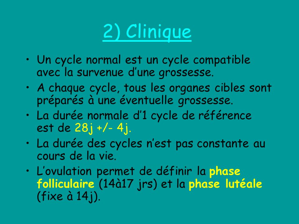 2) Clinique Un cycle normal est un cycle compatible avec la survenue d'une grossesse.