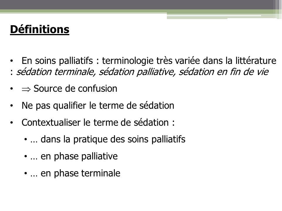 Définitions En soins palliatifs : terminologie très variée dans la littérature : sédation terminale, sédation palliative, sédation en fin de vie.