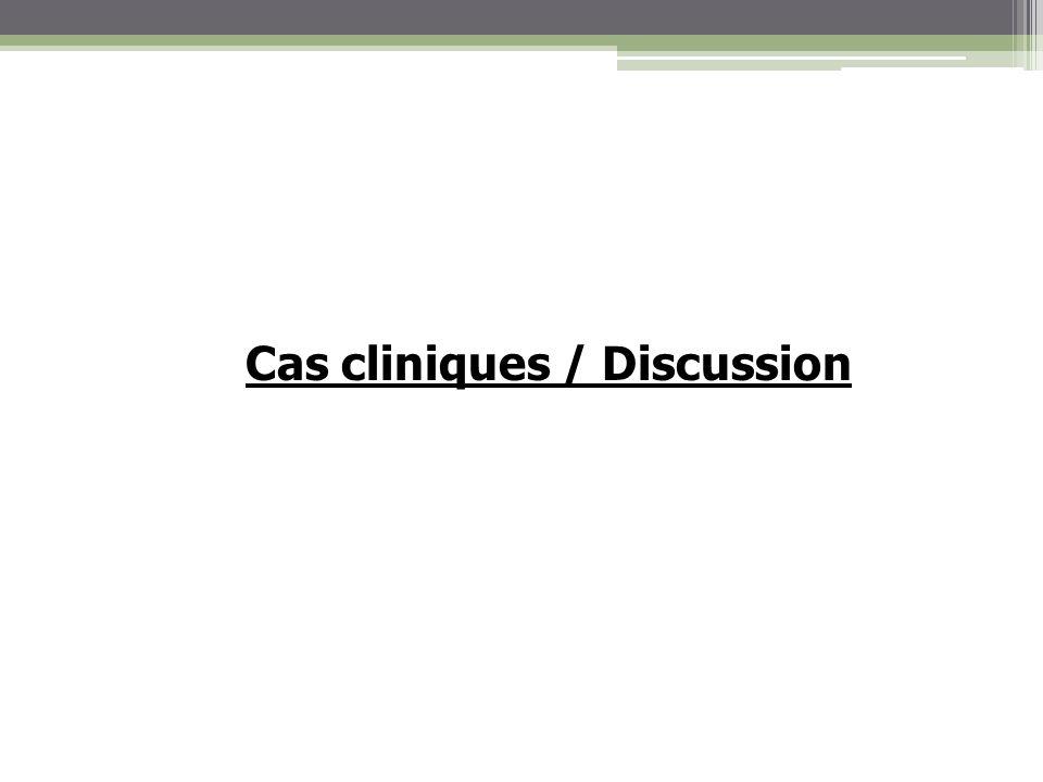 Cas cliniques / Discussion