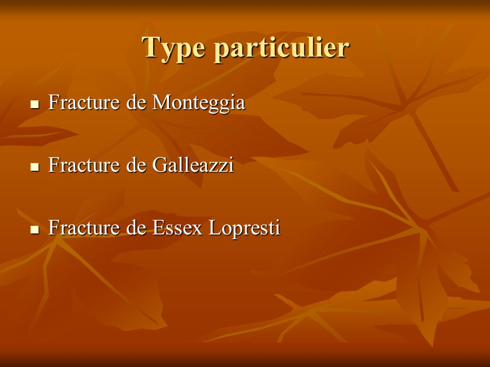 Type particulier Fracture de Monteggia Fracture de Galleazzi