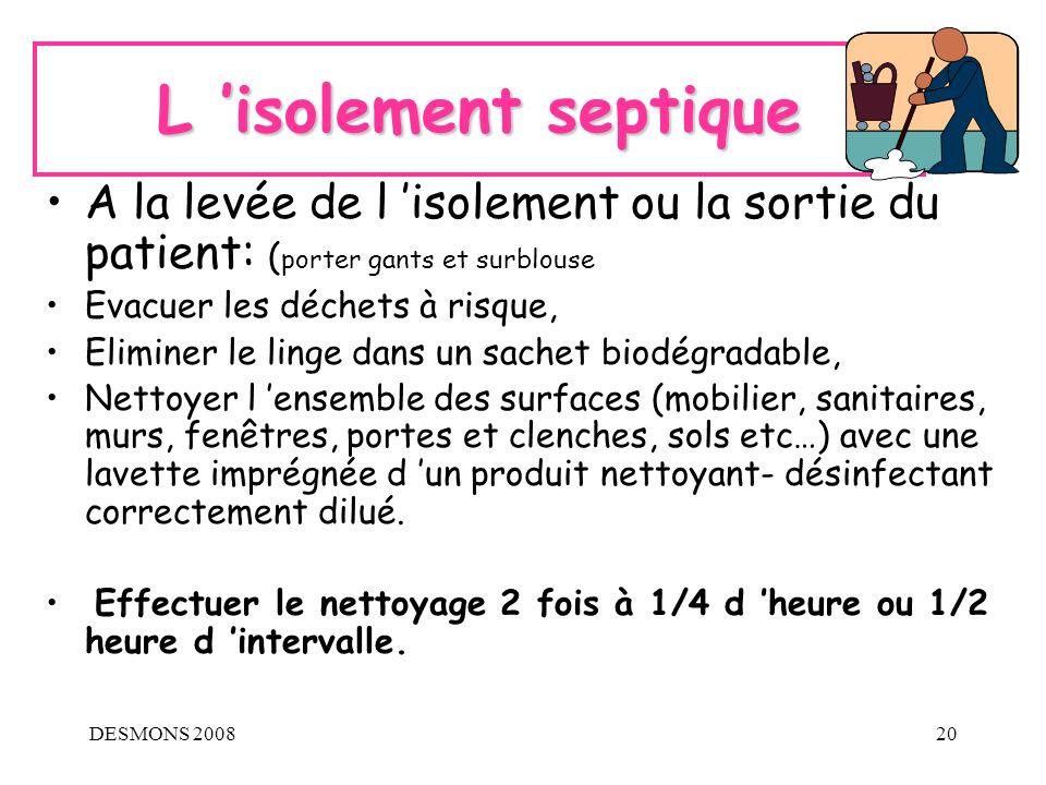L 'isolement septique A la levée de l 'isolement ou la sortie du patient: (porter gants et surblouse.