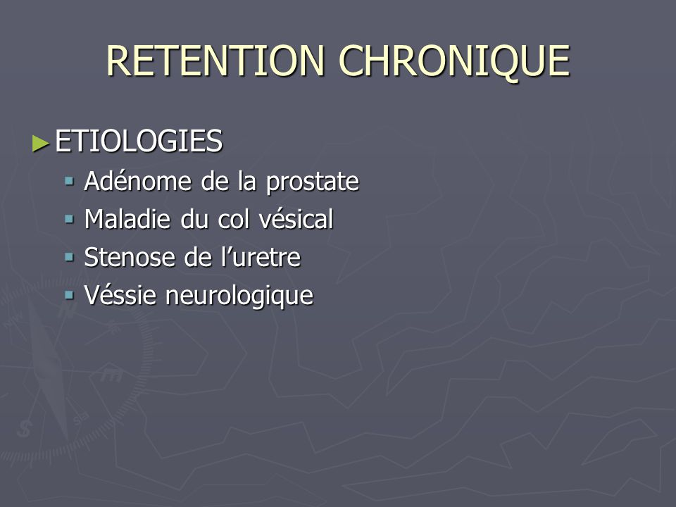 RETENTION CHRONIQUE ETIOLOGIES Adénome de la prostate