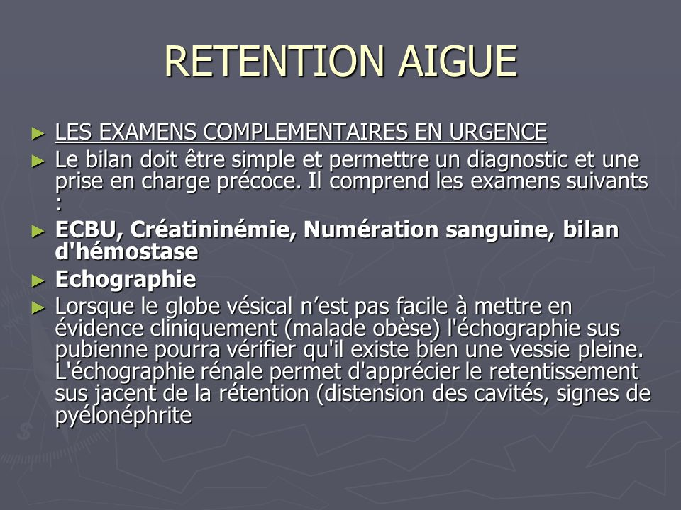 RETENTION AIGUE LES EXAMENS COMPLEMENTAIRES EN URGENCE