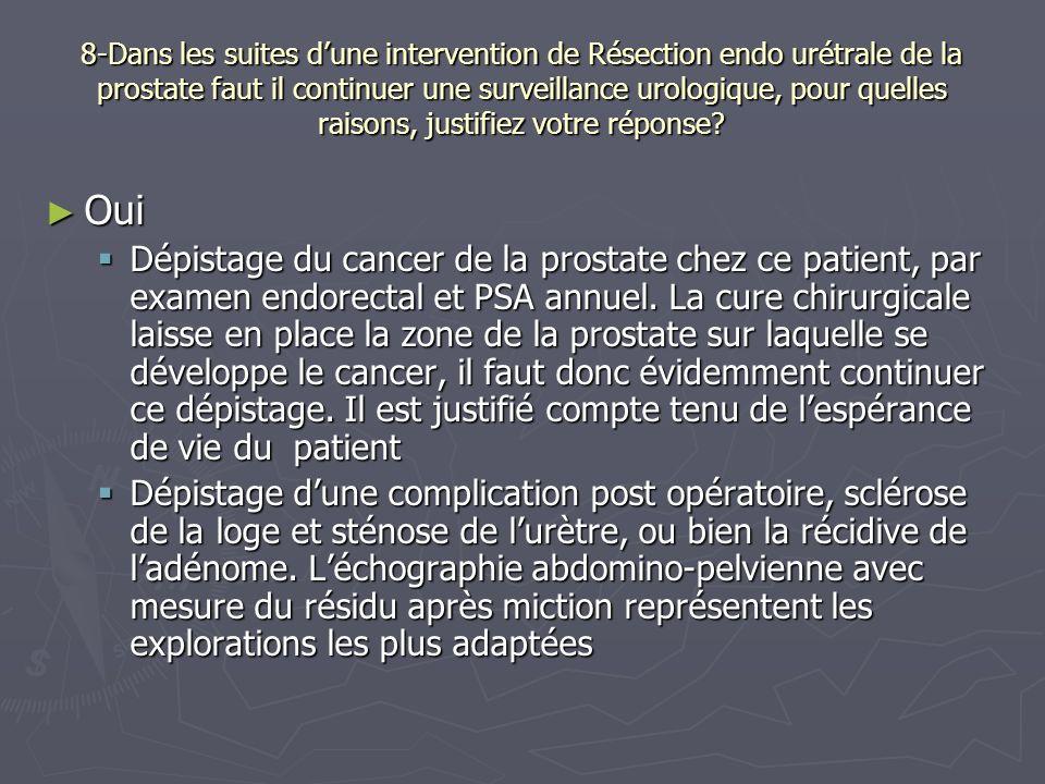 8-Dans les suites d'une intervention de Résection endo urétrale de la prostate faut il continuer une surveillance urologique, pour quelles raisons, justifiez votre réponse
