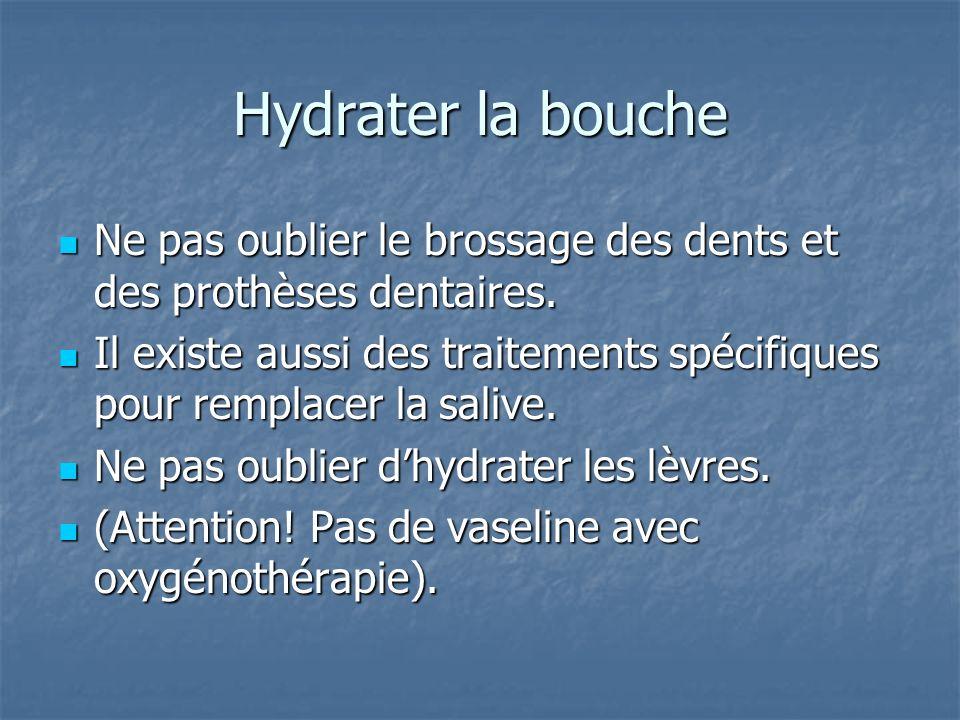 Hydrater la bouche Ne pas oublier le brossage des dents et des prothèses dentaires.
