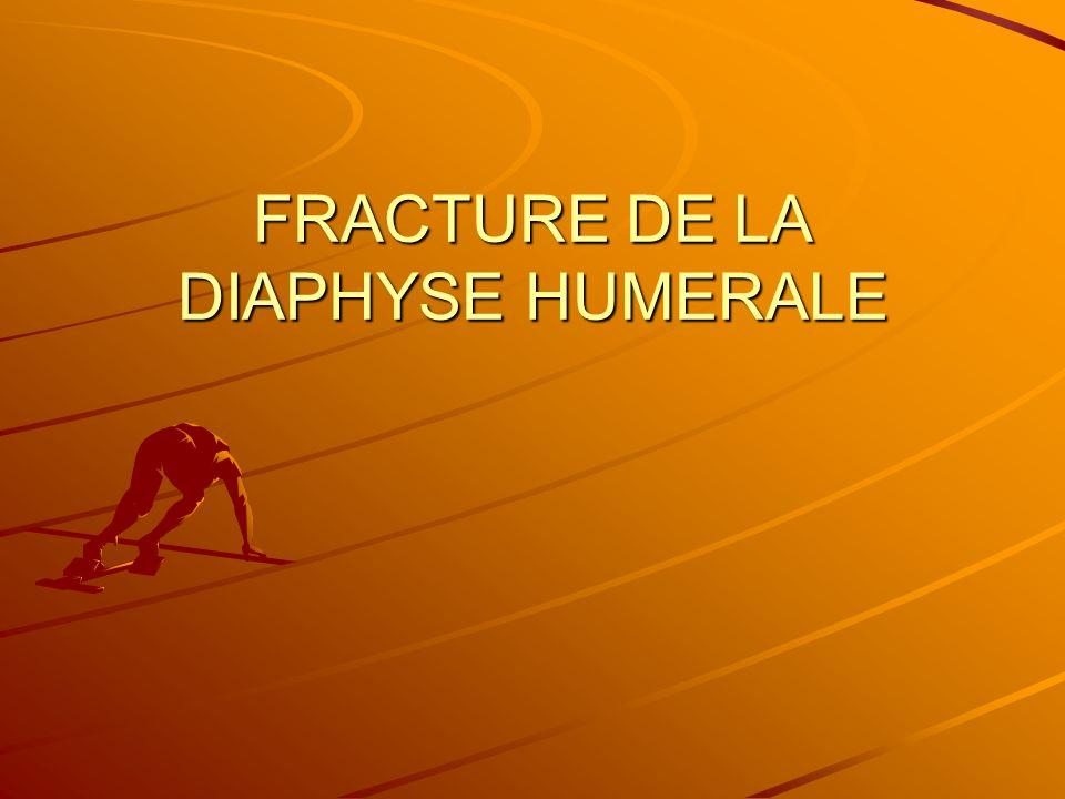 FRACTURE DE LA DIAPHYSE HUMERALE
