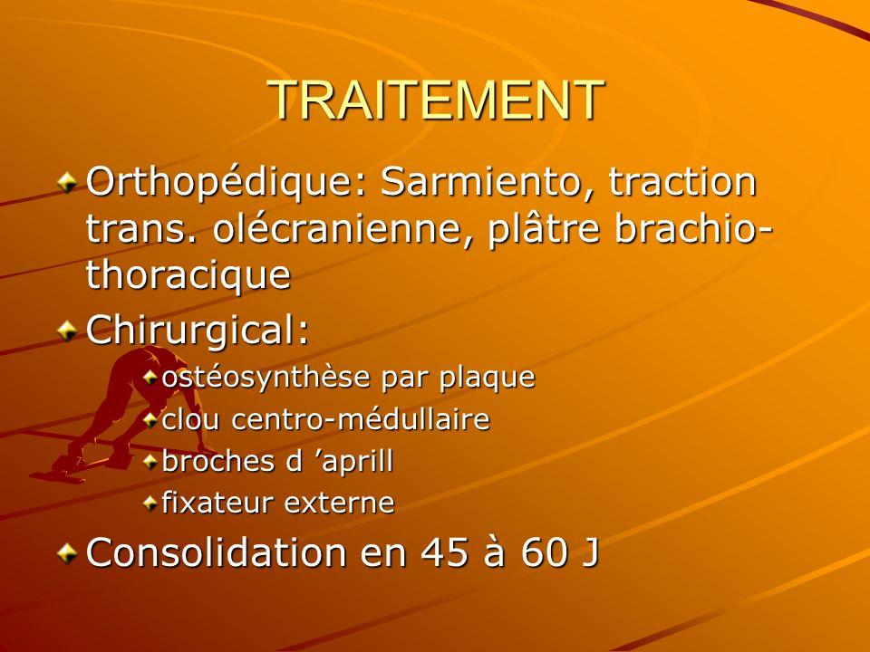 TRAITEMENT Orthopédique: Sarmiento, traction trans. olécranienne, plâtre brachio-thoracique. Chirurgical: