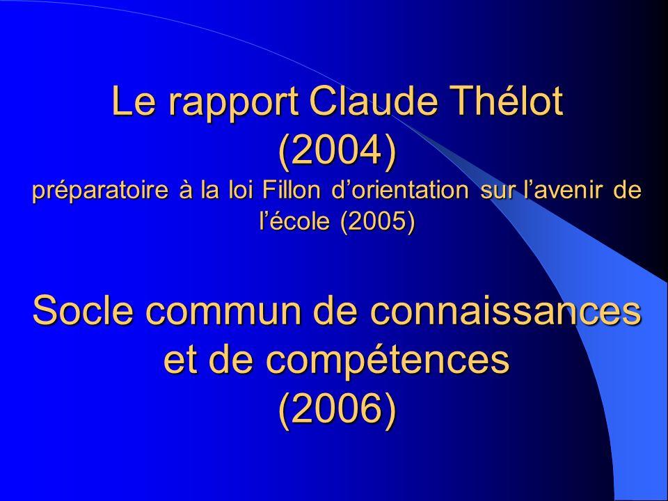 Le rapport Claude Thélot (2004) préparatoire à la loi Fillon d'orientation sur l'avenir de l'école (2005) Socle commun de connaissances et de compétences (2006)