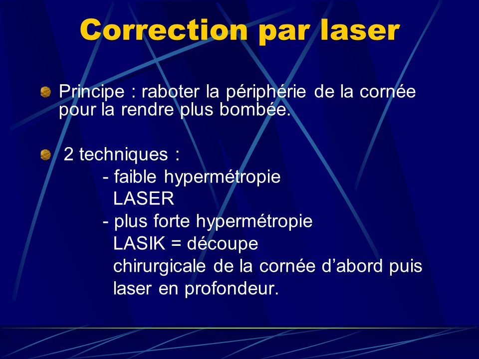 Correction par laserPrincipe : raboter la périphérie de la cornée pour la rendre plus bombée. 2 techniques :
