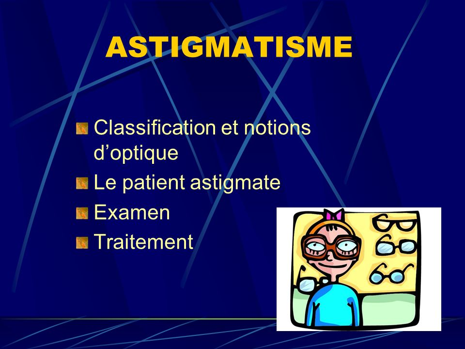 ASTIGMATISME Classification et notions d'optique Le patient astigmate
