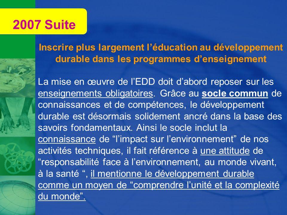 2007 SuiteInscrire plus largement l'éducation au développement durable dans les programmes d'enseignement.